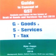 Guide to concept of GST (Goods & Services Tax) By Ajay Jagga,  Advocate