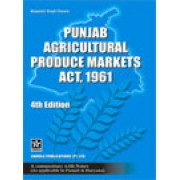 Punjab Agricultural Produce Markets Act, 1961 by Bhagatjit Singh Chawla , Advoctae
